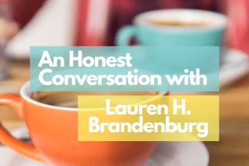 An Honest Conversation with Lauren H. Brandenburg