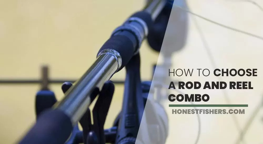 How To Choose A Rod And Reel Combo