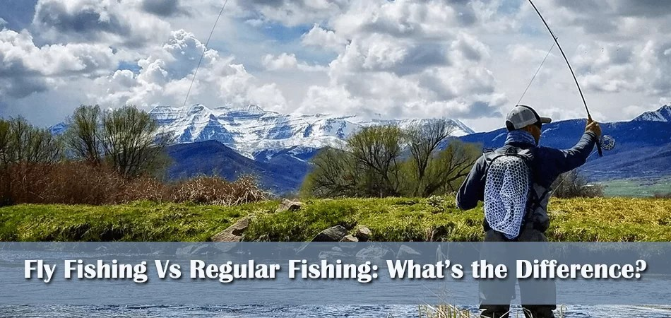 Fly Fishing Vs Regular Fishing: What's the Difference?