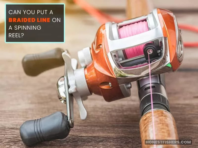Can You Put A Braided Line On A Spinning Reel?