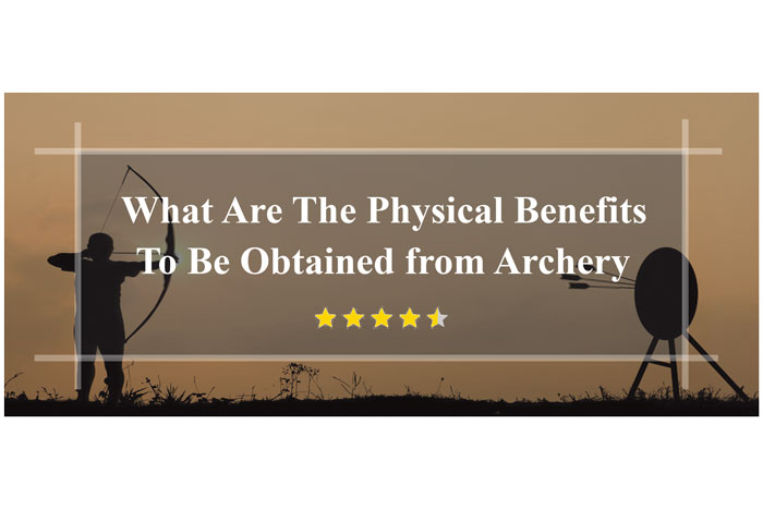What-Are-The-Physical-Benefits-To-Be-Obtained-from-Archery-you-should-know
