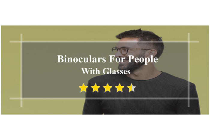 Binoculars-For-People-With-Glasses-things-you-should-know