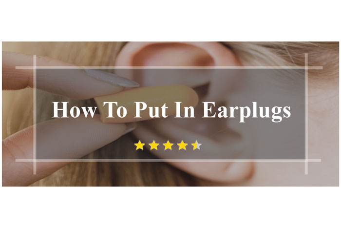 How-To-Put-In-Earplugs,-things-you-should-know