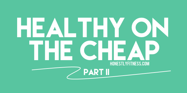 Healthy on the Cheap: Part II