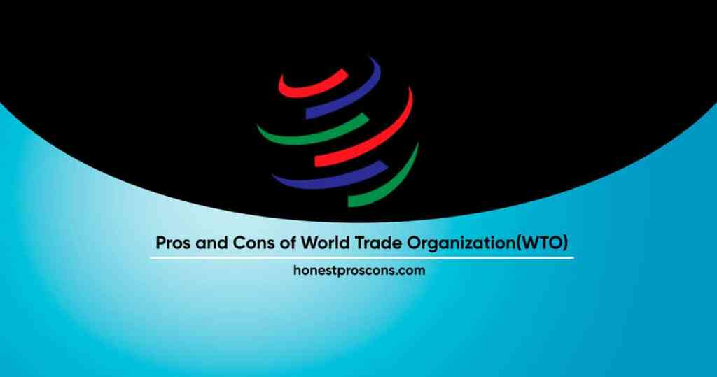 Pros and Cons of World Trade Orgnization - WTO