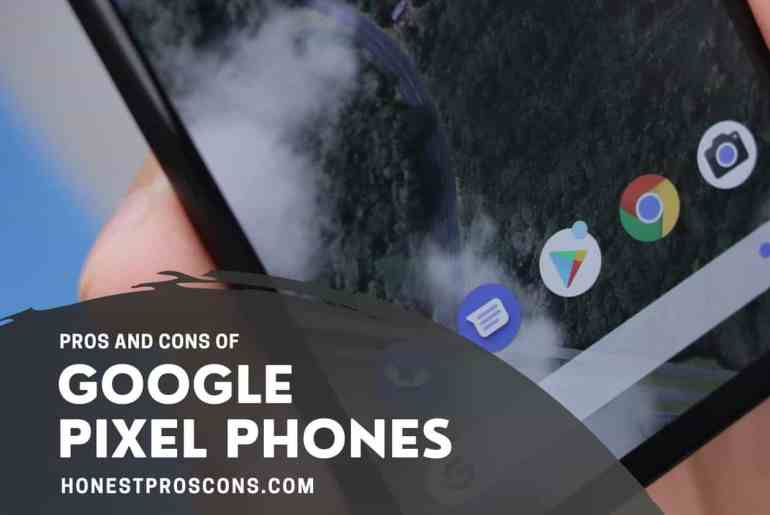 Pros and Cons of Google Pixel Phones