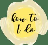 How to I Do