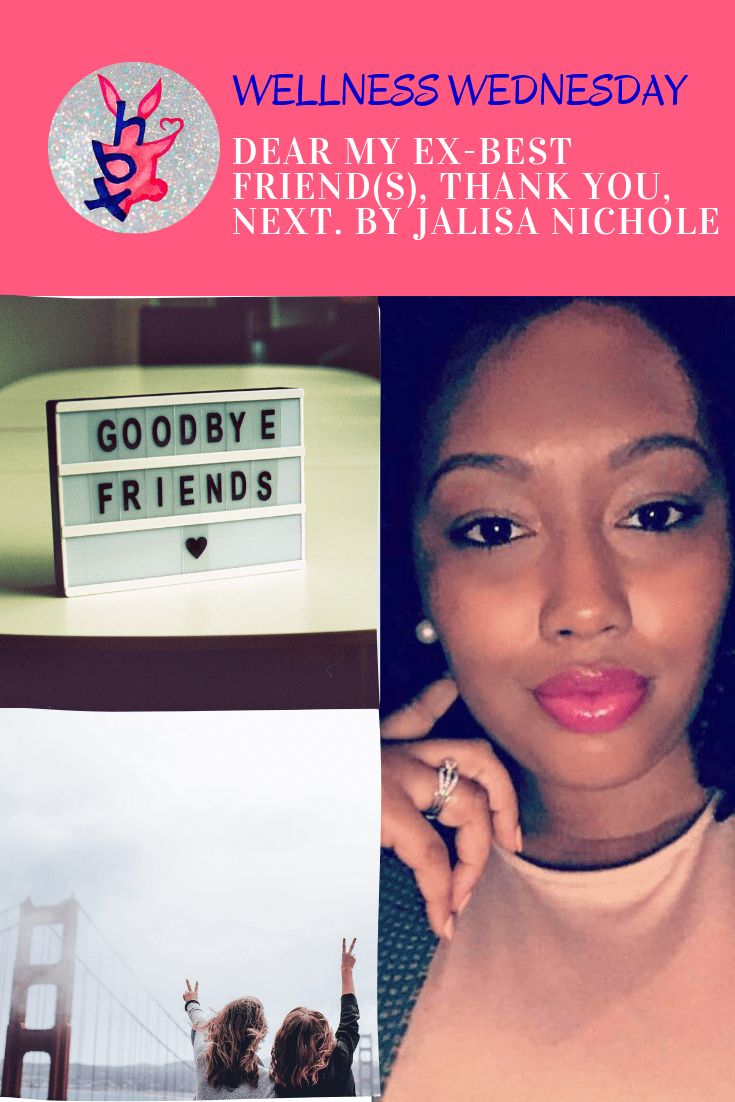 DEAR MY EX-BEST FRIEND(S), THANK YOU, NEXT. BY JALISA NICHOLE