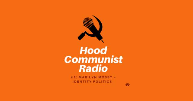 Hood Communist Radio - Marilyn Mosby and Identity Politics