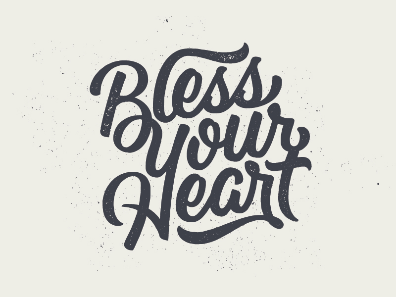 Bless Your Heart (and I really mean that)