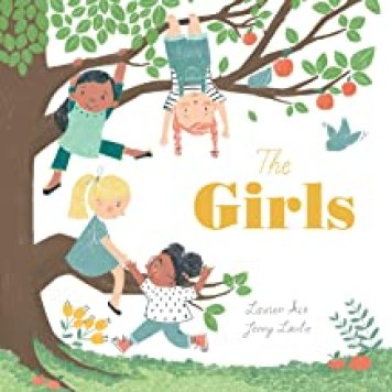 The Girls by Lauren Ace and Jenny Lovlie A picture book about the friendship of a group of girls over time.   <img data-attachment-id=