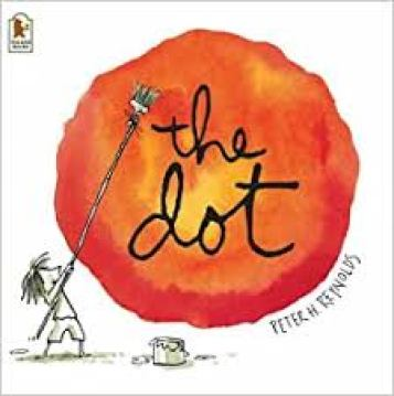 The Dot by Peter H Reynolds. Picture book with a little girl painting a huge dot with a paintbrush and a pot of paint.