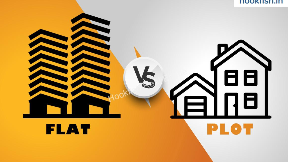 Flat Vs Plot where to invest money ? | Hookfish.in