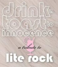 Drink a Toast to Innocence: A Tribute to Lite Rock