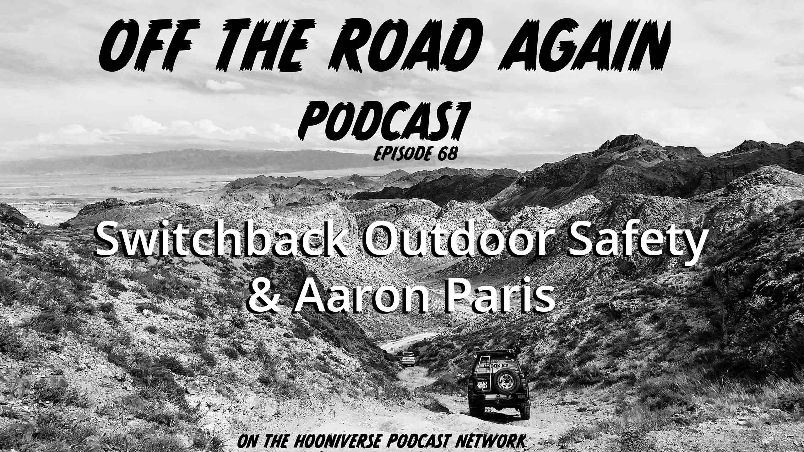 Switchback Outdoor Safety - Off The Road Again Podcast: Episode 68