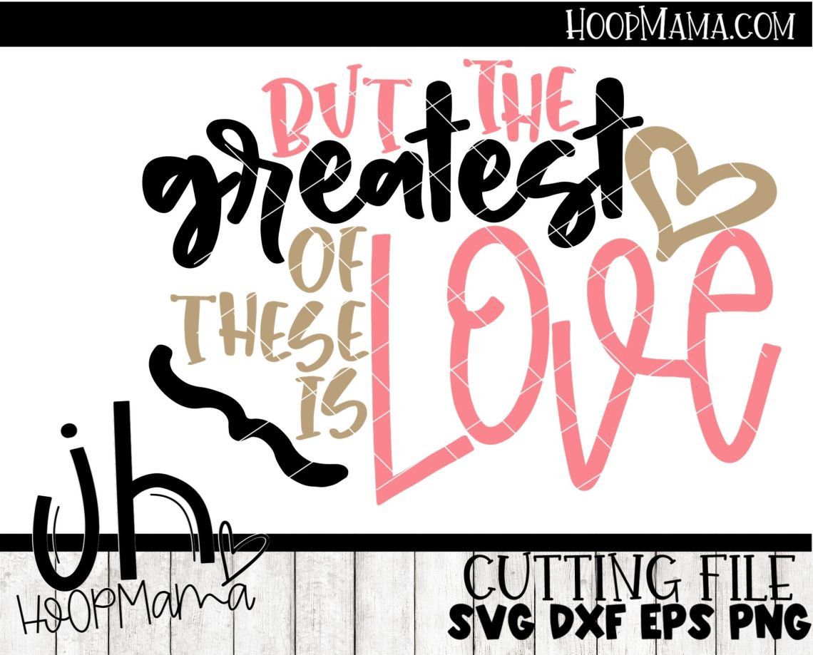 Download But The Greatest Of These Is Love - Embroidery and Cutting ...