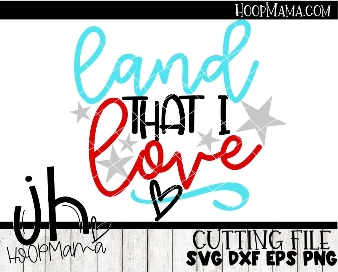 Download Land That I Love - Embroidery and Cutting Option - HoopMama