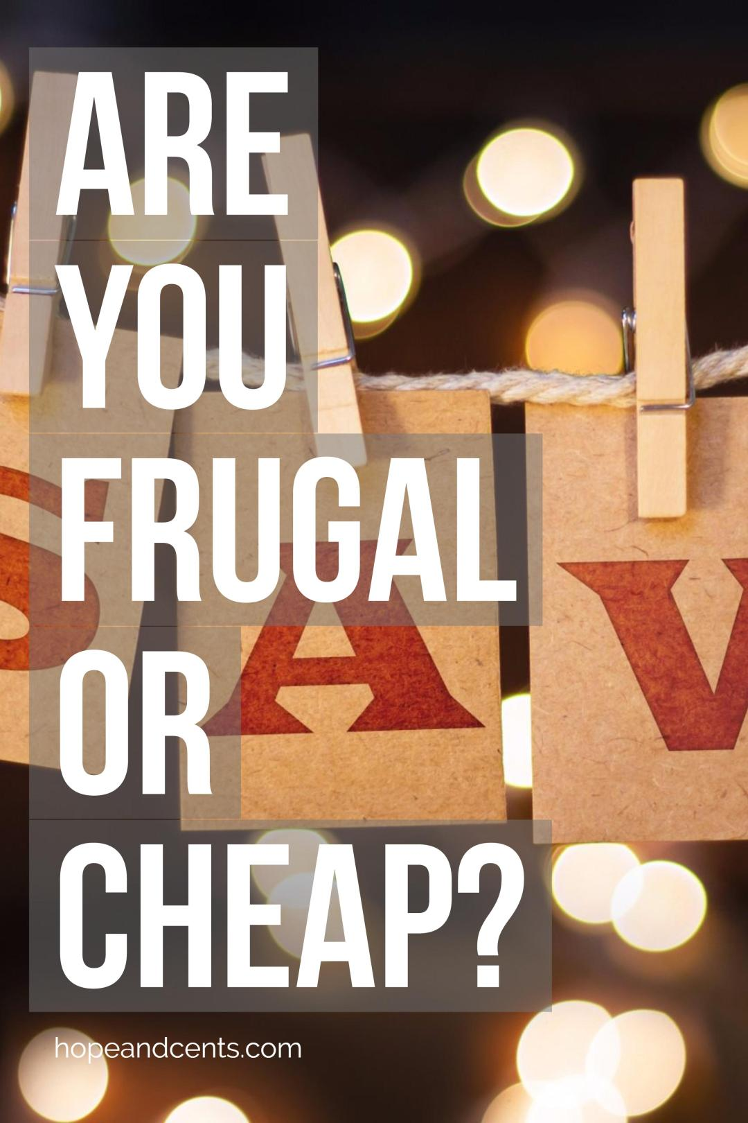 Are You Frugal or Cheap?