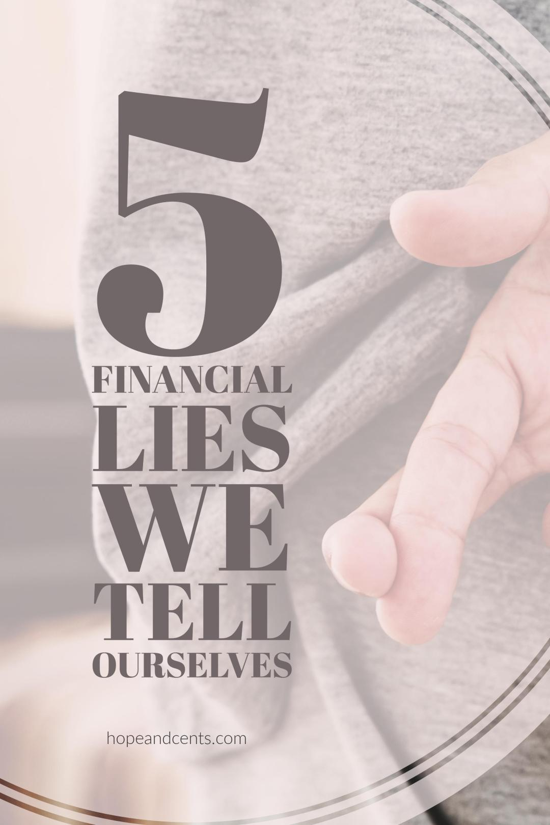 We don't mean to, but we lie to ourselves. We tell ourselves what we want to hear to justify our choices. Unfortunately, financial lies have lasting effects.