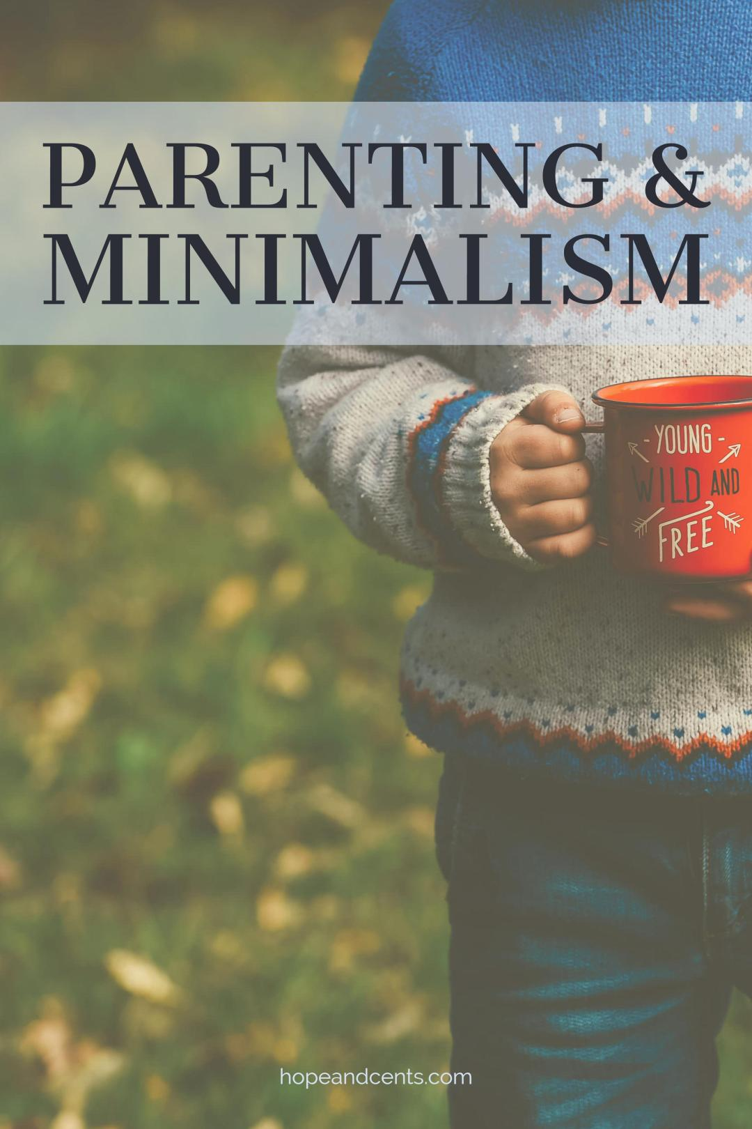How do minimalism and parenting mix? Is it possible to pare things down when kids just want more, more, more? #parenting #minimlism #minimalistparenting