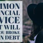 Common Financial Advice That Will Keep You Broke And I