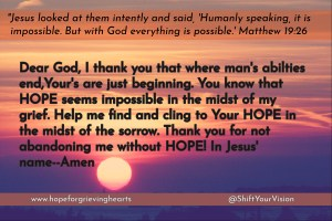 It may seem impossible that HOPE and grief could co-exist. Within our own human abilities it is impossible, but with GOD it is absolutely possible!