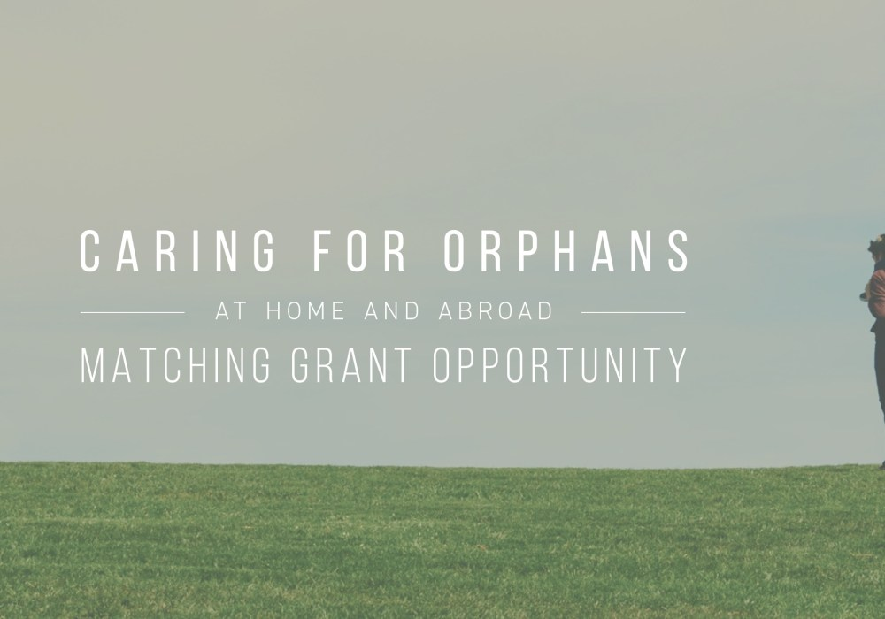 Caring for Orphans at Home and Abroad: Matching Grant Opportunity