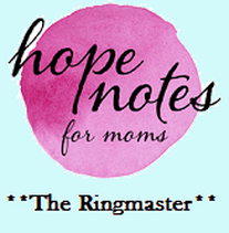 Hope Notes for Moms: The Ringmaster
