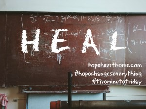 five minute friday: heal