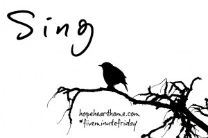 Five Minute Friday: SING