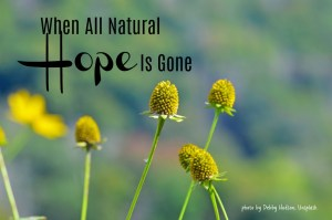 When All Natural Hope Is Gone