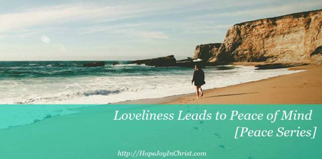 Loveliness Leads to Peace of Mind [Peace Series Philippians 4:8]