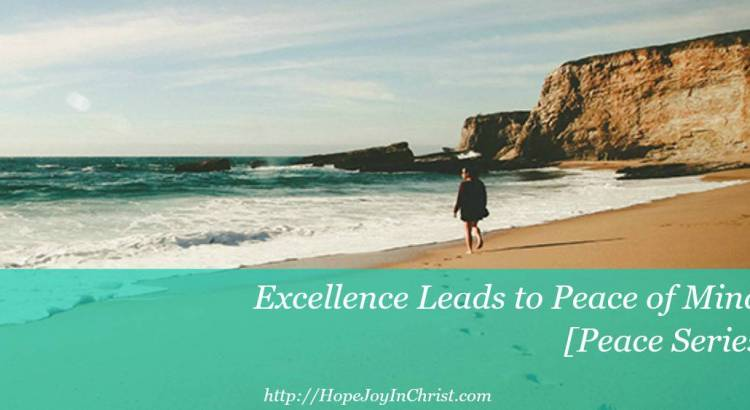 Excellence Leads to Peace of Mind [Peace Series Philippians 4:8]