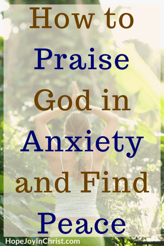 How to Praise God in Anxiety and Find Peace PinIt Two Tips to turn your anxious thoughts into Praising Thoughts #Anxietyrelief #Peaceofmind #praisegod #Thankful