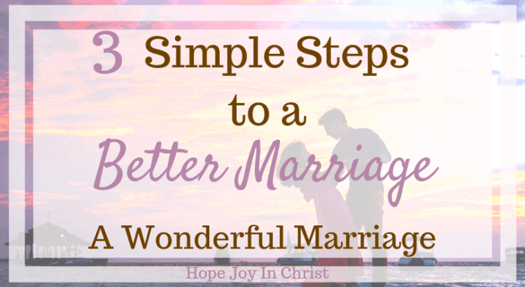 3 Simple Steps to a Better Marriage A Wonderful Marriage. How to have a better marriage, better marriage tips, better marriage quotes, better marriage challenge, wonderful marriage quotes #ChristianMarriage Christian Marriage Advice #BetterMarriage #HopeJoyInCHrist Marriage GOd's Way