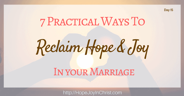 7 Practical Ways to Reclaim Hope and Joy in Your Marriage (Christian Marraige, Biblical Wifehood, Reclaiming Hope & Joy in your Marriage)