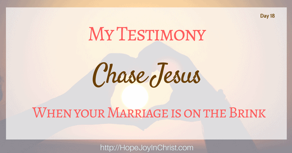 when your marriage is on the brink chase jesus my testimony