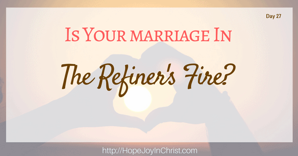 Is your marriage in the Refiner's fire (Christian Marraige, Biblical Wifehood (Reclaiming Hope & Joy in your Marriage))