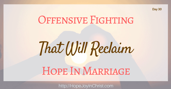 Offensive Fighting That Will Reclaim Hope in Marriage (Christian Marriage, Biblical Wifehood (Reclaiming Hope & Joy in your Marriage))