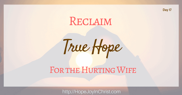 Reclaim True Hope for the Hurting Wife (Christian Marriage Help, Biblical Wifehood resources (Reclaiming Hope & Joy in your Marriage))
