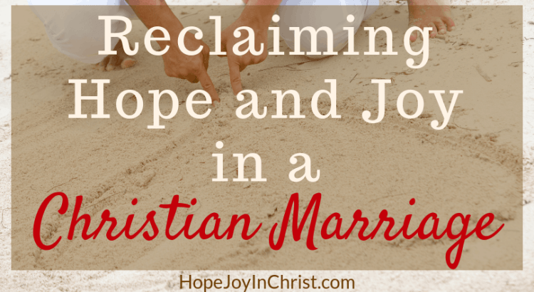 Reclaiming Hope and Joy in your Christian Marriage FtImg Why should we reclaim Hope and joy in a Christian marriage? And How do we do it? Marriage advice relationship quotes