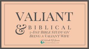 Valiant Bible Study Giveaway (Christian marriage, Biblical Wifehood,)
