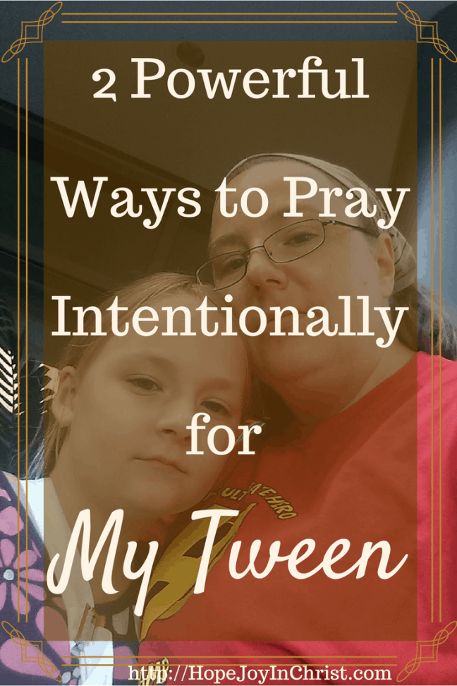 2 Powerful Ways to Pray Intentionally for My Tween (#TweenParenting #BiblicalMotherhood)
