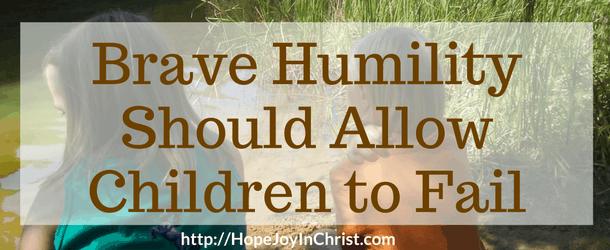Brave Humility Should Allow Children to Fail (Biblical Motherhood, The Musings of Mum, Tatiana Adurias)