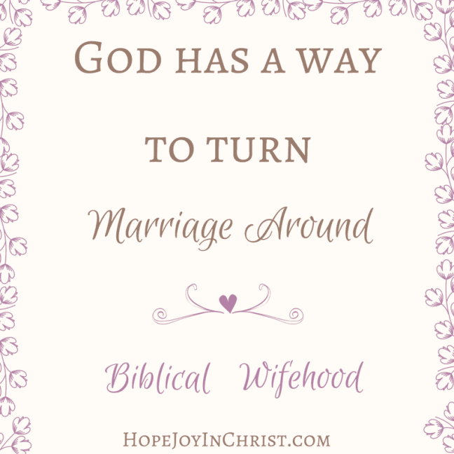 God Has A Way To Turn Marriage Around (Finding Hope & Joy in your Christian Marriage) Biblical Wifehood