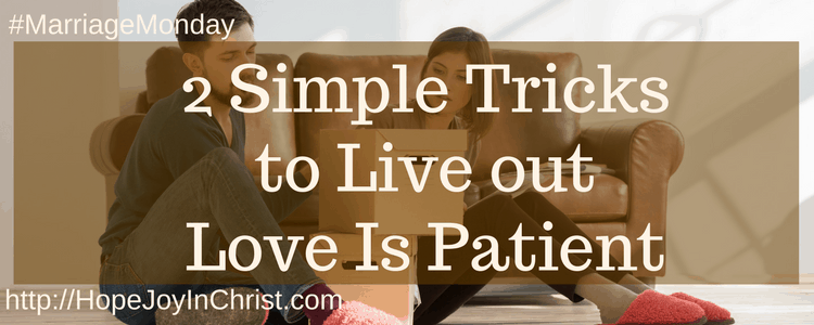 2 Simple Tricks to Live out Love Is Patient (#ChristianMarriage #BblicalWifehood #MarriageMonday #1Corinthians13)