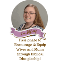 I'm Tiffany Bio Pic A Homeschooling Wife and Mom Passionate to Equip and Encourage Wives and moms through Biblical Discipleship