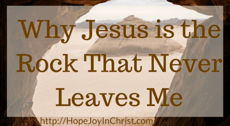 Why Jesus is the Rock That Never Leaves Me #NamesofJesus #SelfCare #JesusChrist