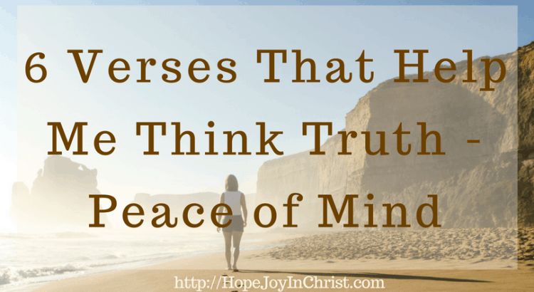 6 Verses That Help Me Think Truth - Peace of Mind FtImg (#peaceofmind #Philippians4:8 #WhateverisTrue #SelfCare #ChristianLiving)