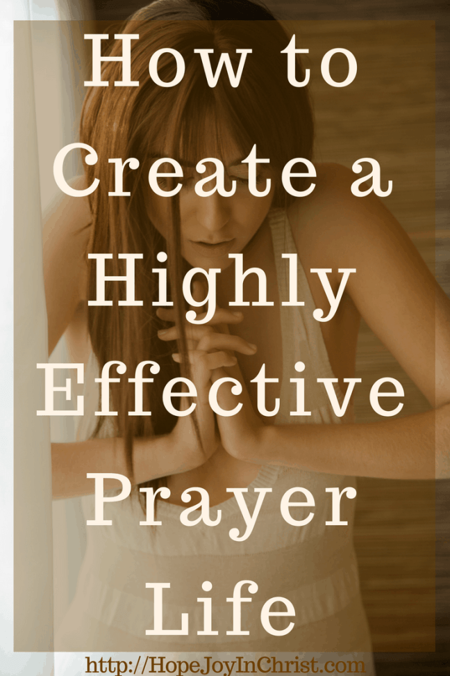 How to Create a Highly Effective Prayer Life PinIt (#PrayerHelp #WarRoom #PrayerJOurnal) #ChristianLiving